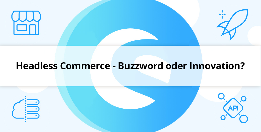 Headless Commerce – Buzzword oder Innovation