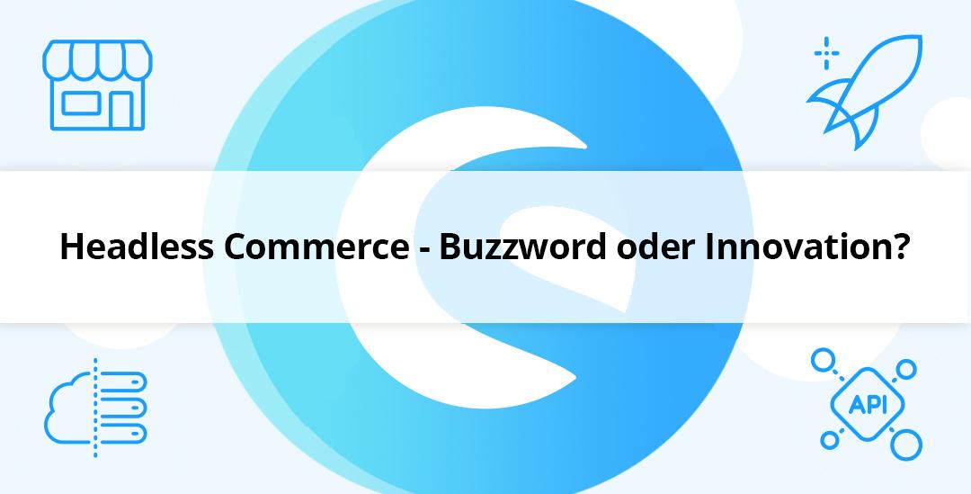 Headless Commerce – Buzzword oder Innovation