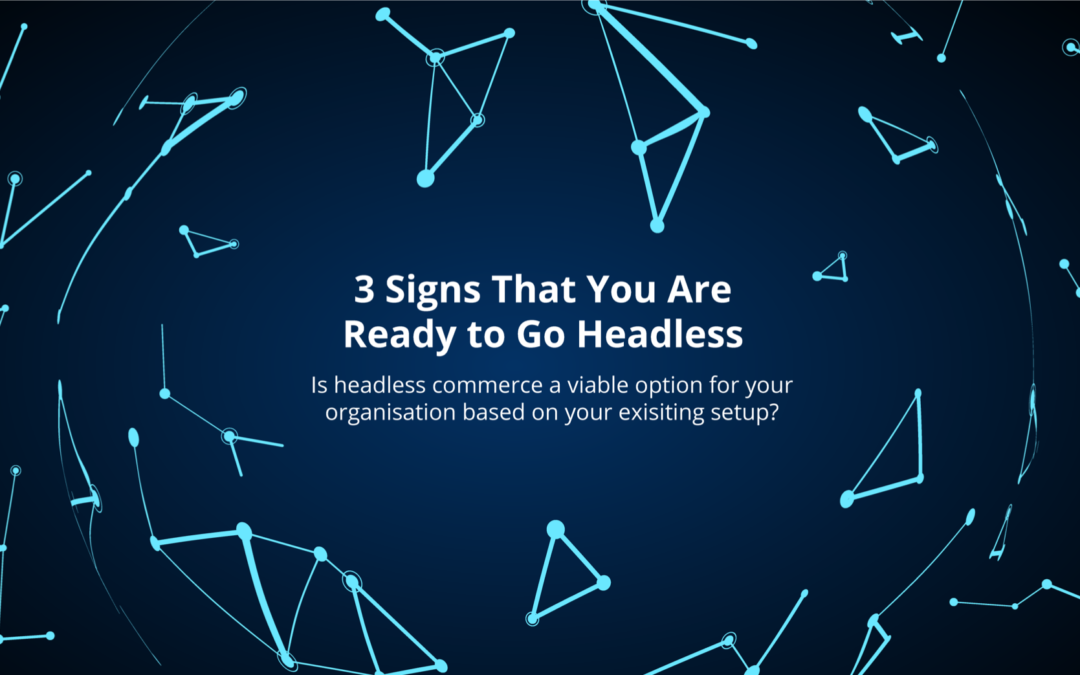 3 Signs That You Are Ready to Go Headless